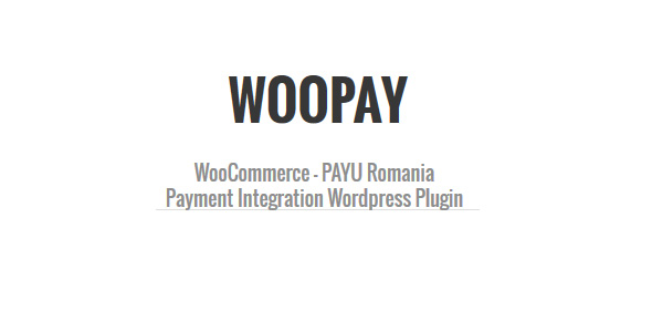 WooPay – WordPress Plugin for payment integration between WooCommerce and Payu Romania